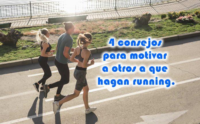 4 consejos para motivar a otros a que hagan running.