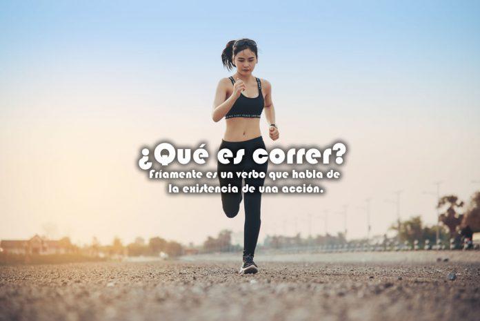Qué es correr Fríamente es un verbo que habla de la existencia de una acción