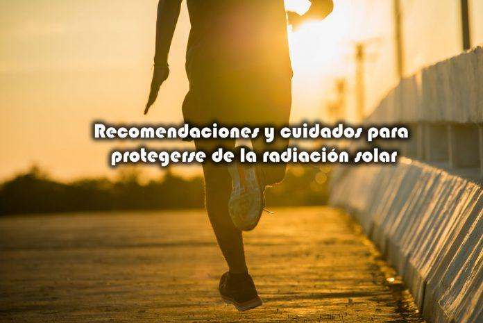 Recomendaciones y cuidados para protegerse de la radiación solar