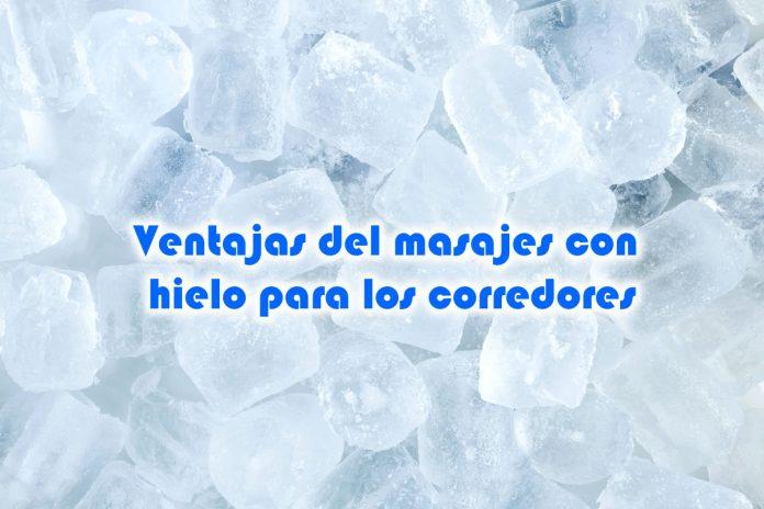 Ventajas del masajes con hielo para los corredores