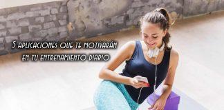 5 aplicaciones que te motivarán en tu entrenamiento diario