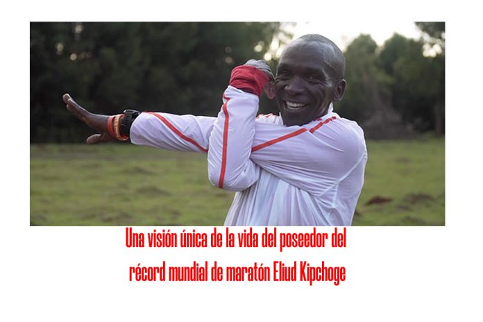 Una visión única de la vida del poseedor del récord mundial de maratón Eliud Kipchoge