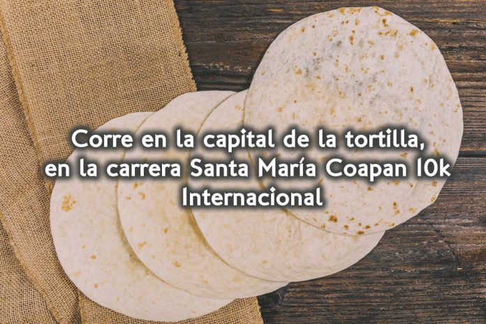 Corre en la capital de la tortilla, en la carrera Santa María Coapan 10k Internacional