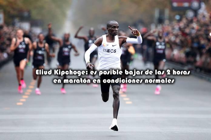 Eliud Kipchoge es posible bajar de las 2 horas en maratón en condiciones normales