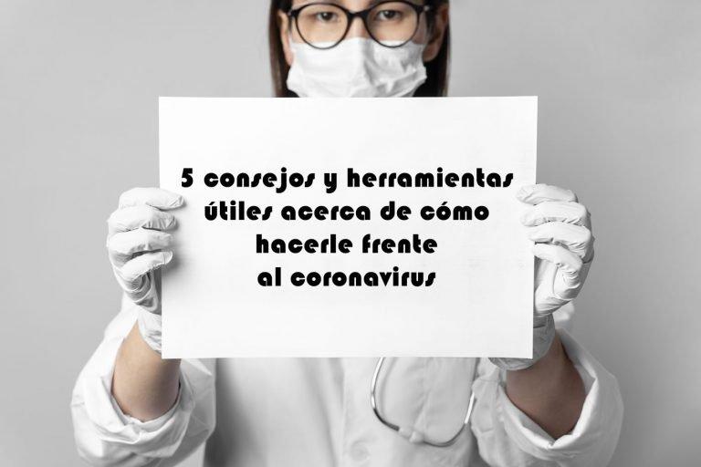 5 consejos y herramientas útiles acerca de cómo hacerle frente al coronavirus