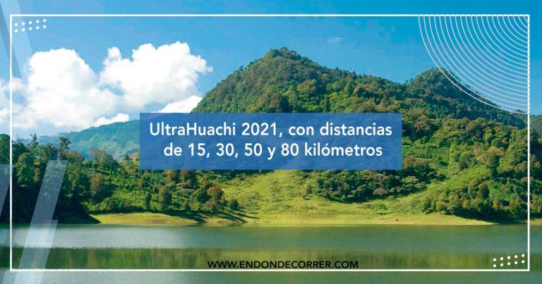 UltraHuachi 2021, con distancias de 15, 30, 50 y 80 kilómetros