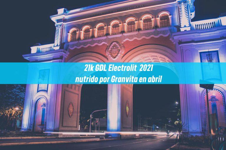 21k GDL Electrolit nutrido por Granvita en abril