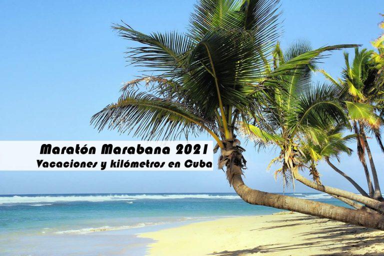 Maratón Marabana 2021, vacaciones y kilómetros en Cuba