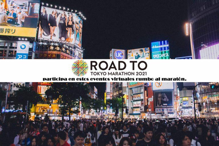 Road to Tokyo Marathon 2021 participa en estos eventos virtuales rumbo al maratón.