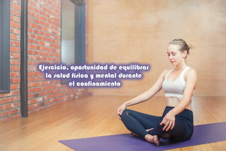 Ejercicio, oportunidad de equilibrar la salud física y mental durante el confinamiento