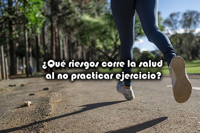 ¿Qué riesgos corre la salud al no practicar ejercicio?