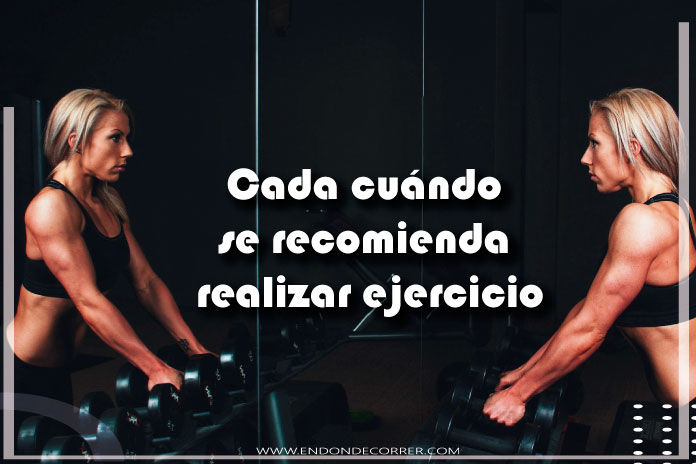 ¿Cada cuándo se recomienda realizar ejercicio?