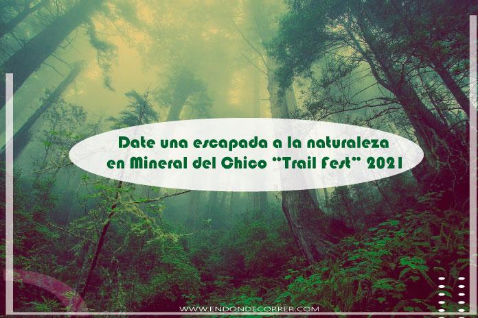 """Date una escapada a la naturaleza en Mineral del Chico """"Trail Fest"""" 2021"""